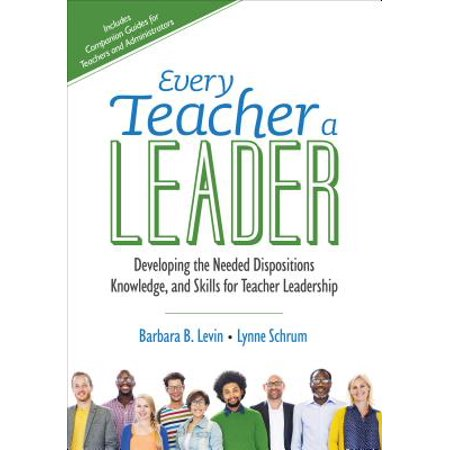 Every Teacher a Leader : Developing the Needed Dispositions, Knowledge, and Skills for Teacher
