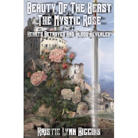 Beauty of the Beast #1 The Mystic Rose: Part C: Hearts Betrayed And Blood Revealed -