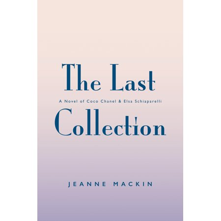 - The Last Collection : A Novel of Elsa Schiaparelli and Coco Chanel