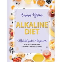 Alkaline Diet: Ultimate Guide for Beginners with Healthy Recipes and Kick-Start Meal Plans (Paperback)