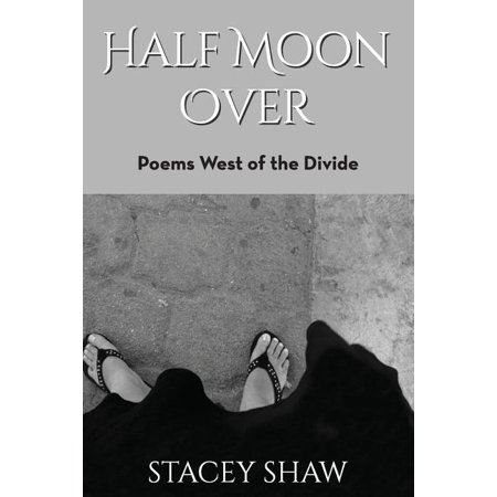 Half Moon Over : Poems West of the Divide