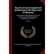 Reports of Cases Argued and Determined in the High Court of Chancery : Commencing in Michaelmas Term, 1815 [To the End of the Sittings After Michaelmas Term, 1817]; Volume 1