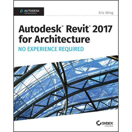 Autodesk Revit For Architecture 2017  No Experience Required