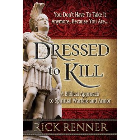 Dressed to Kill : A Biblical Approach to Spiritual Warfare and (Spiritual Armor)