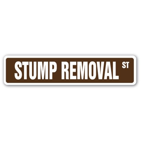 STUMP REMOVAL Street Sign tree guy surgeon landscaper trees | Indoor/Outdoor |  24