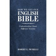 How We Get Our English Bible: Understanding about Different Versions (Paperback)