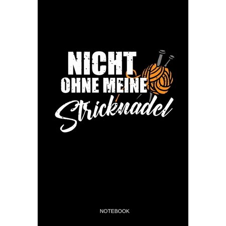 Nicht Ohne Meine Stricknadel Notebook : Liniertes Notizbuch - Stricken Häkeln Wolle Handarbeit Geschenk für Strickaufträge, Kundenaufträge (Handarbeit Holz)
