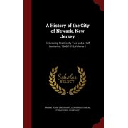 A History of the City of Newark, New Jersey : Embracing Practically Two and a Half Centuries, 1666-1913, Volume 1
