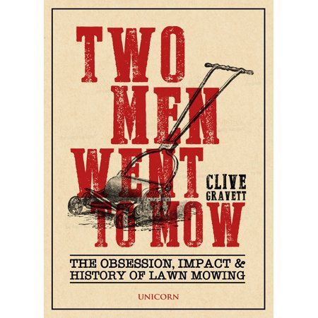 Two Men Went to Mow : The Obsession, Impact and History of Lawn (Mowing The Lawn)
