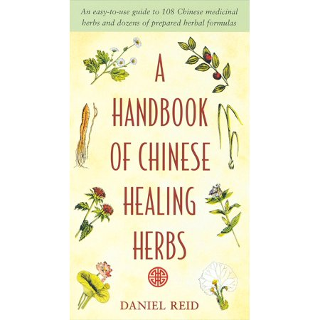 A Handbook of Chinese Healing Herbs : An Easy-to-Use Guide to 108 Chinese Medicinal Herbs and Dozens of Prepared Herba l (Best Way To Prepare Formula For The Day)