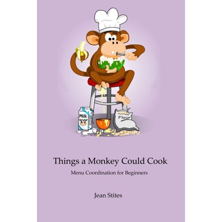 Things a Monkey Could Cook - eBook (Easy Things To Cook In The Microwave)