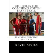 201 Drills for Coaching Youth Basketball : Planning Effective Practices