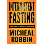 Intermittent Fasting: A Proven Guide To Fasting + 10 Valuable Fasting Lessons - eBook