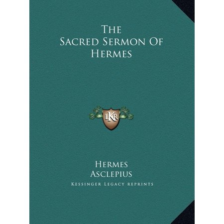 The Sacred Sermon of Hermes The Sacred Sermon of Hermes the Sacred Sermon of Hermes