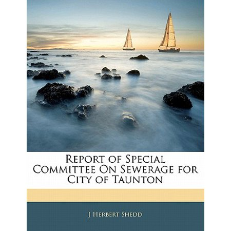 Report of Special Committee on Sewerage for City of Taunton