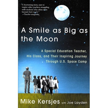 A Smile as Big as the Moon : A Special Education Teacher, His Class, and Their Inspiring Journey Through U.S. Space Camp for $<!---->