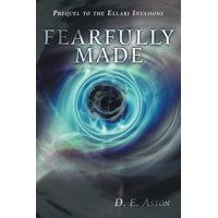 Fearfully Made : Prequel to the Ellari Invasions