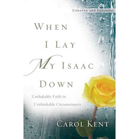 When I Lay My Isaac Down : Unshakable Faith in Unthinkable - Lay Down On The Table