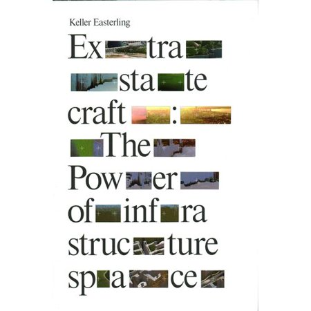 Extrastatecraft  The Power Of Infrastructure Space