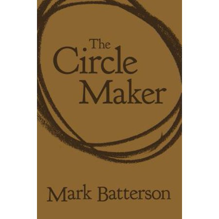 The Circle Maker : Praying Circles Around Your Biggest Dreams and Greatest Fears ()