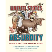 The United States of Absurdity : Untold Stories from American History
