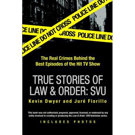 True Stories of Law & Order: Svu : The Real Crimes Behind the Best Episodes of the Hit TV