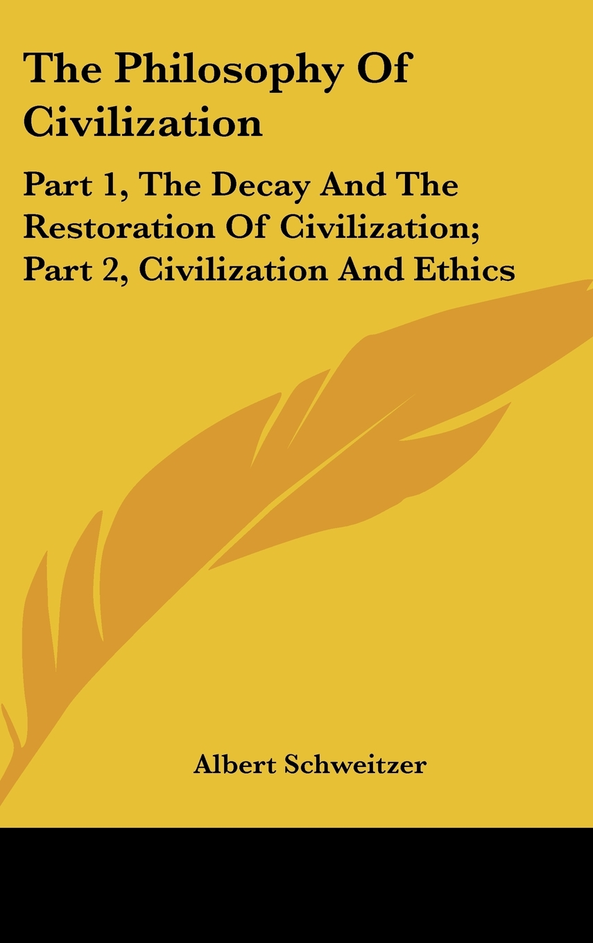 The Philosophy of Civilization: The Decay & the Restoration of Civilization/Civilization & Ethics