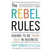 The Rebel Rules : Daring To Be Yourself In Business