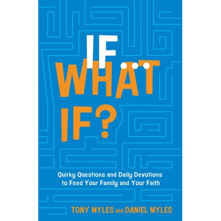 Daily Feed - If . . . What If? : Quirky Questions & Daily Devotions to Feed Your Family & Your Faith