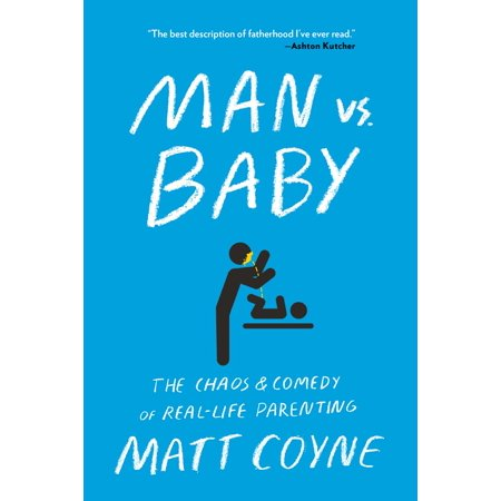 Man vs. Baby : The Chaos and Comedy of Real-Life