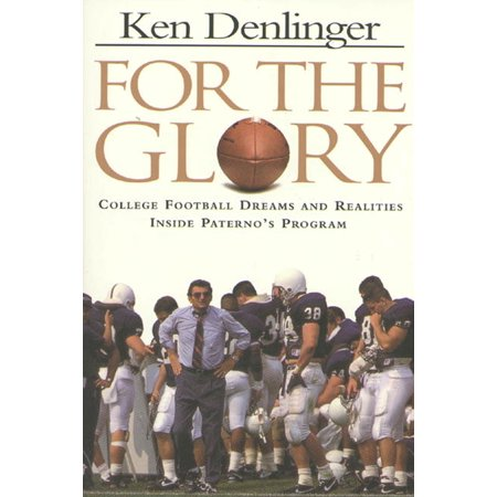 For the Glory : College Football Dreams and Realities Inside Paterno's Program ()