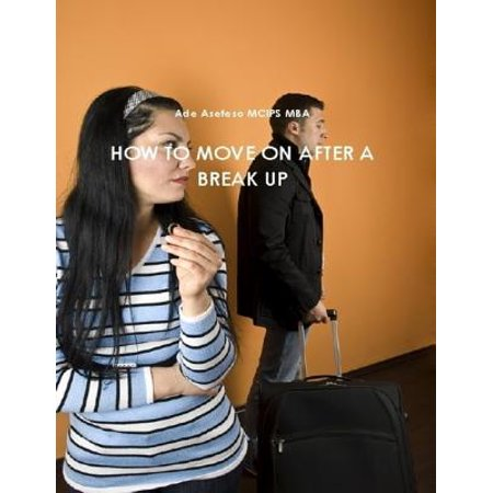 How to Move on After a Break Up - eBook (Best Way To Move On After Divorce)