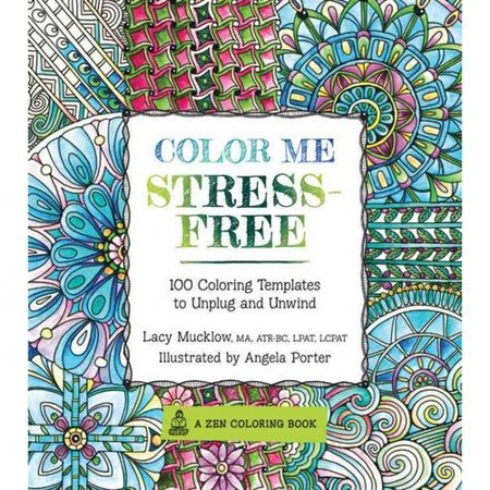 Color Me Stress Free Adult Coloring Book Nearly 100 Templates To Unplug And