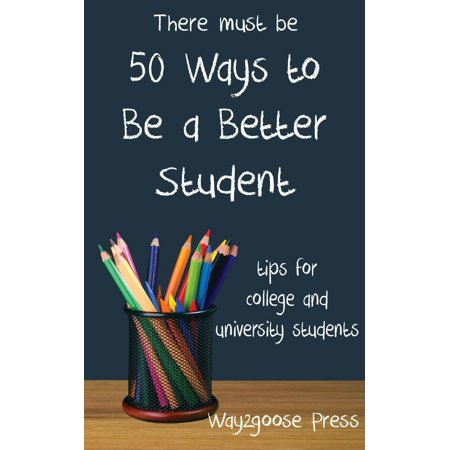 Fifty Ways to Be a Better Student: Tips for College and University Students - (Best Universities For Student Life)