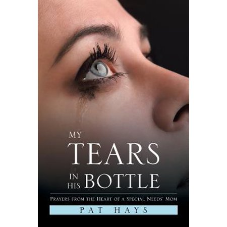 Special Order Bottles - My Tears in His Bottle : Prayers from the Heart of a Special Needs' Mom
