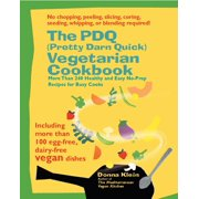 The PDQ (Pretty Darn Quick) Vegetarian Cookbook : 240 Healthy and Easy No-Prep Recipes for Busy Cooks