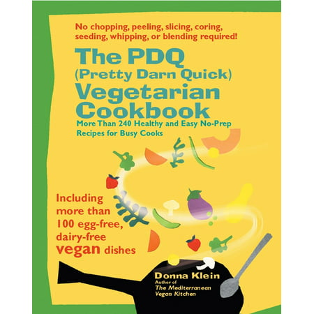 The PDQ (Pretty Darn Quick) Vegetarian Cookbook : 240 Healthy and Easy No-Prep Recipes for Busy