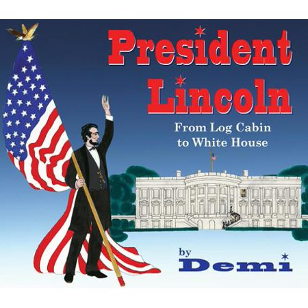 President Lincoln : From Log Cabin to White House