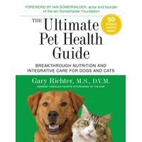 The Ultimate Pet Health Guide : Breakthrough Nutrition and Integrative Care for Dogs and Cats