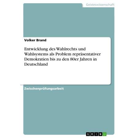 Entwicklung des Wahlrechts und Wahlsystems als Problem repr?sentativer Demokratien bis zu den 80er Jahren in Deutschland - eBook (Hip-hop-mode In Den 80er Jahren)