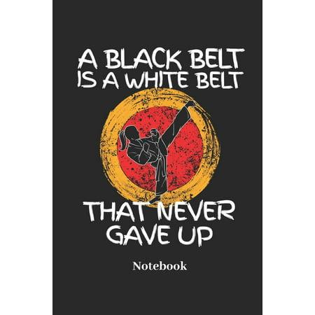 A Black Belt Is a White Belt That Never Gave Up Notebook : Liniertes Notizbuch Für Karate, Jiu Jitsu Und Kampfsport Fans - Notizheft Klatte Für Männer, Frauen Und Kinder