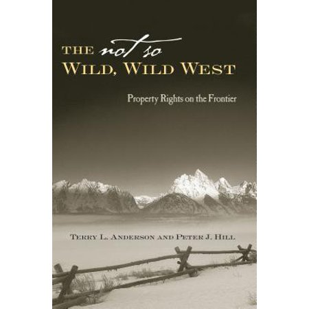 The Not So Wild, Wild West : Property Rights on the