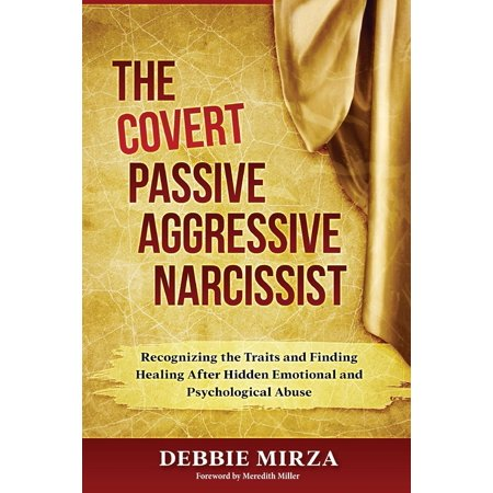 The Covert Passive-Aggressive Narcissist : Recognizing the Traits and Finding Healing After Hidden Emotional and Psychological (American Council On Science And Health Funding)