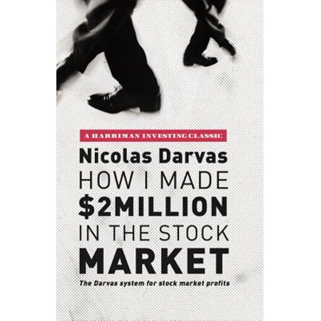 How I Made $2 Million in the Stock Market : The Darvas System for Stock Market