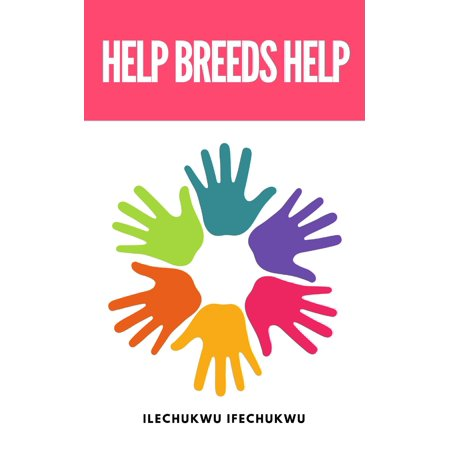 Help Breeds Help - eBook 'Help Breeds Help' is a book that talks about theimportance of helping people and taking advice.
