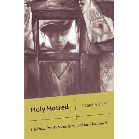 Holy Hatred : Christianity, Antisemitism, and the