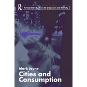 Routledge Critical Introductions to Urbanism and the City: Cities and Consumption (Paperback)