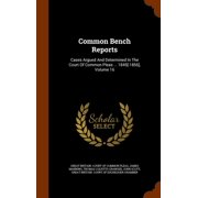 Common Bench Reports : Cases Argued and Determined in the Court of Common Pleas ... 1845[-1856], Volume 16