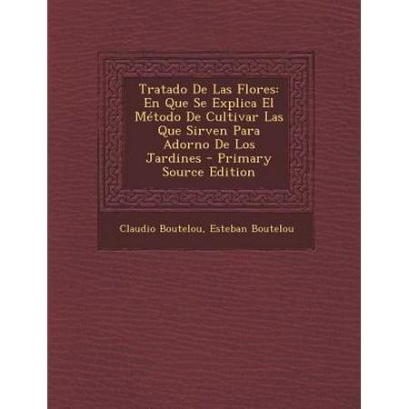 Tratado de Las Flores : En Que Se Explica El Metodo de Cultivar Las Que Sirven Para Adorno de Los Jardines