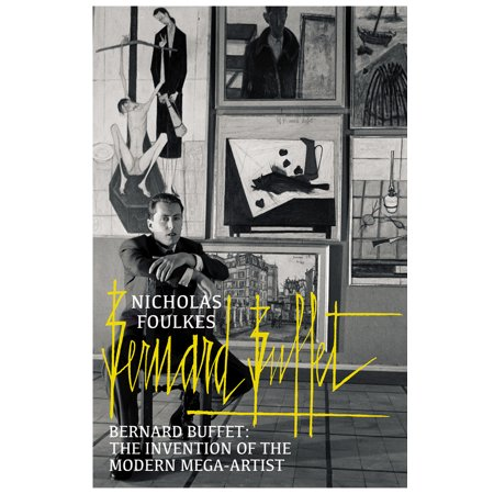 Bernard Buffet : The Invention of the Modern (Bernard Buffet)